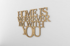 Home is wherever i`m with you - napis 3d