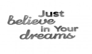 Just believe in Your Dreams - napisy na ścianę