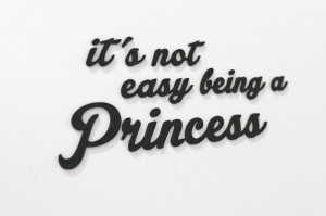 It`s Not Easy Being a Princess - napisy na ścianę