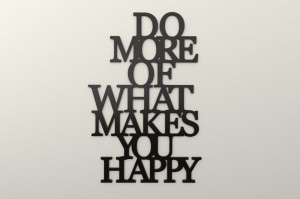 Do more of what makes you happy - napis 3d