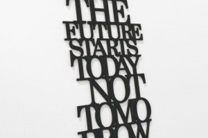 The future starts today not tomorrow - napis 3d
