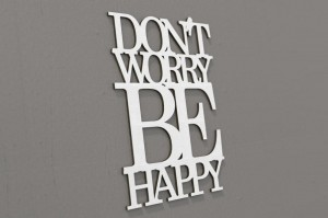 Don`t worry be happy - napis 3d